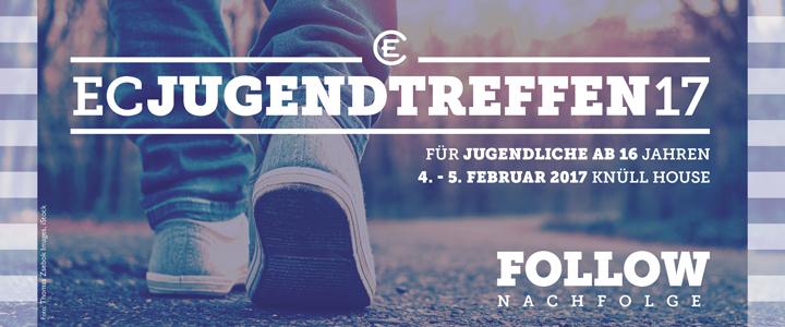 EC Jugendtreffen 2017: FOLLOW – Nachfolge